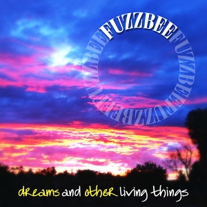 Fuzzbee - Dreams And Other Living Things, omslag
