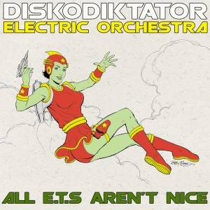 Diskodiktator - All ET:s Aren't Nice