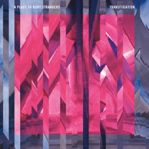 A Place To Bury Strangers -Transfixiation, omslag