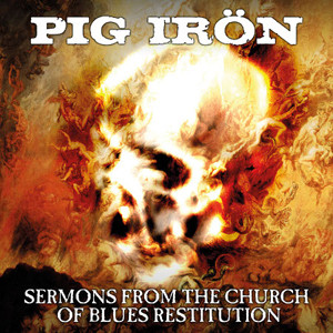 Pig Irön - Servons From The Church Of Blues Restitution