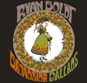 Ryan Boldt -Broadside Ballads