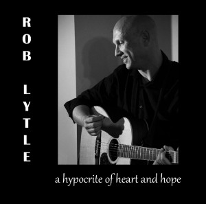 Rob Lytle - A Hypocrite Of Heart And Hope, omslag