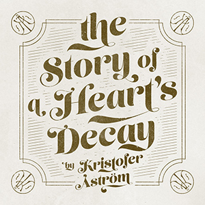 Kristofer Åström- The Story Of A Heart´s Decay, omslag