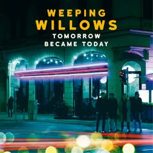 weeping_willows_tomorrow_became_today
