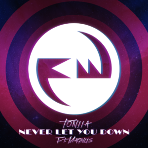 "Toniia feat Magnus ""Never Let You Down"""