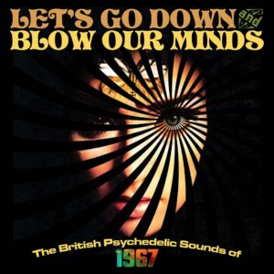 Let's Go Down and Blow Our Minds – The British Psychedelic Sounds of 1967