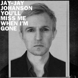 jay-jay johanson - You´ll Miss Me, cover