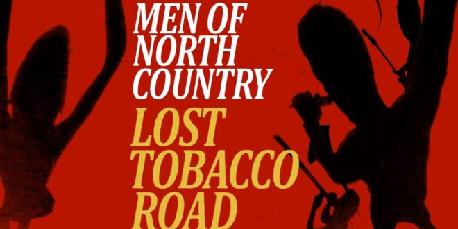 Men of North Country: Lost Tobacco Road
