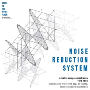 Noise Reduction System: Formative European Electronica 1974-1984.
