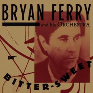 Bryan Ferry: Bitter-Sweet